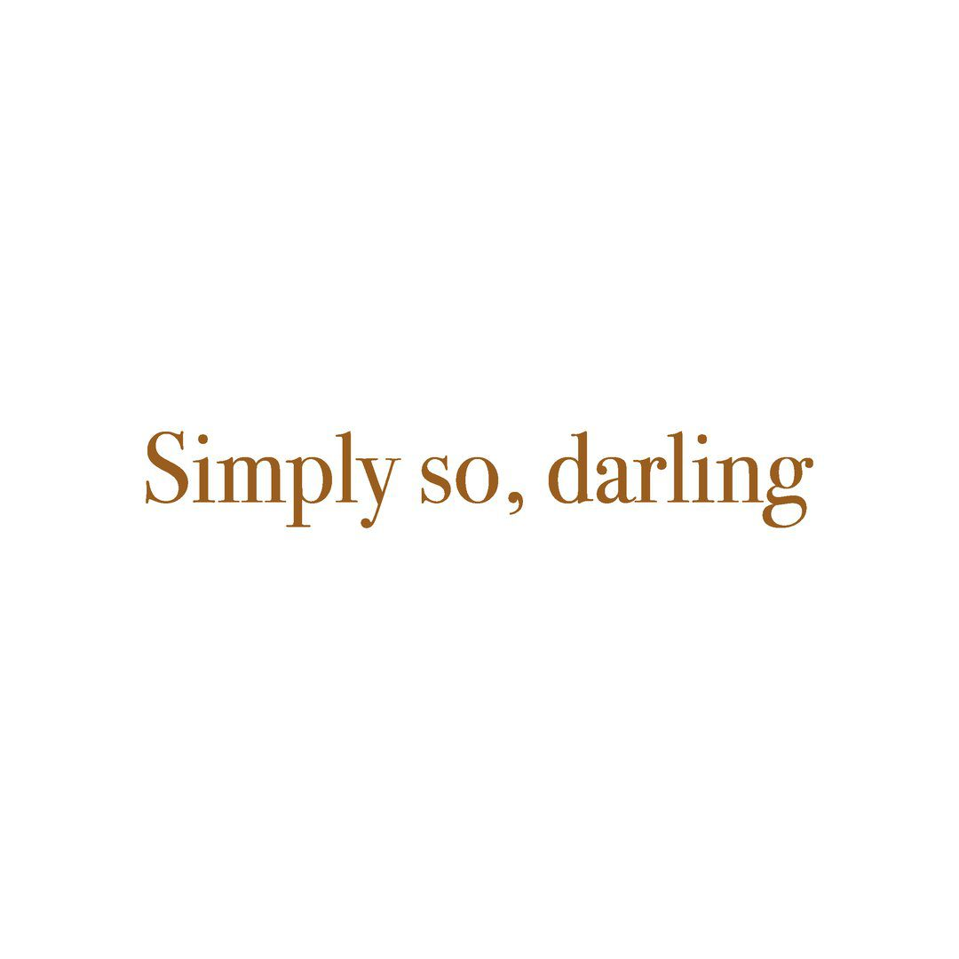 Simply so, darling.